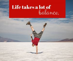 life takes a lot of balance