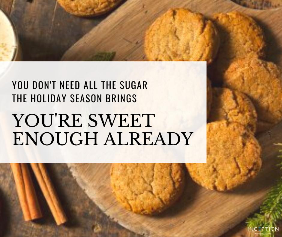You're sweet enough already